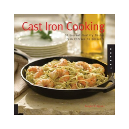 Cast Iron Cooking: 50 Gourmet Quality Dishes